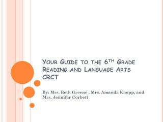 Your Guide to the 6 th  Grade Reading and Language Arts CRCT
