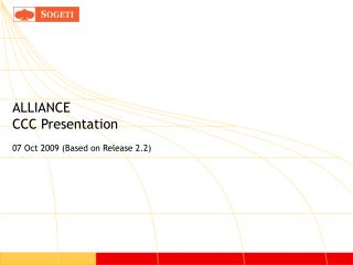 ALLIANCE CCC Presentation 07 Oct 2009 (Based on Release 2.2)