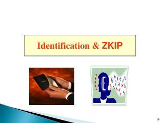 Identification &  ZKIP