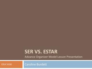 Ser vs.  Estar Advance Organizer Model Lesson Presentation