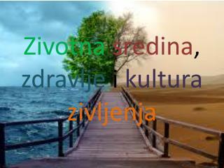 Zivotna sredina , zdravlje i kultura zivljenja