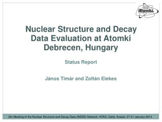 Nuclear  Structure and Decay  Data  Evaluation  at  Atomki Debrecen, Hungary Status Report