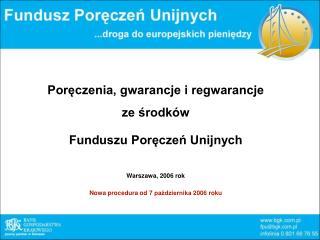 Poręczenia, gwarancje i regwarancje ze środków Funduszu Poręczeń Unijnych Warszawa, 2006 rok