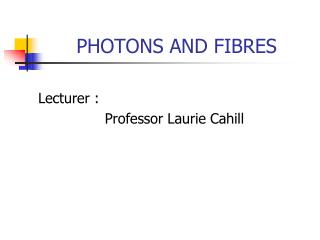 PHOTONS AND FIBRES