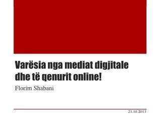Varësia nga  mediat  digjitale dhe të qenurit  online!