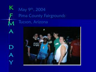 May 9 th , 2004 Pima County Fairgrounds  Tucson, Arizona