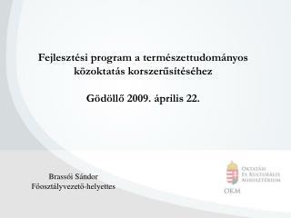 Fejlesztési program a természettudományos közoktatás korszerűsítéséhez Gödöllő 2009. április 22.