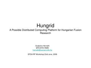 Hungrid A Possible Distributed Computing Platform for Hungarian Fusion Research