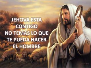 JEHOVA ESTA CONTIGO NO TEMAS LO QUE TE PUEDA HACER EL HOMBRE