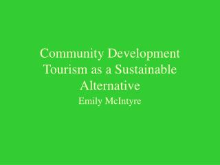 Community Development Tourism as a Sustainable Alternative