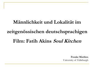 Männlichkeit und Lokalität im zeitgenössischen deutschsprachigen Film: Fatih Akins Soul Kitchen