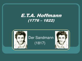 E.T.A. Hoffmann (1776 – 1822)