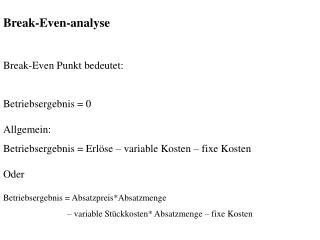 Break-Even-analyse Break-Even Punkt bedeutet: Betriebsergebnis = 0 Allgemein: