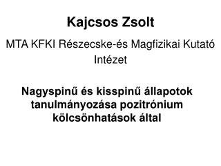 Kajcsos Zsolt MTA KFKI  Részecske-és Magfizikai Kutató Intézet