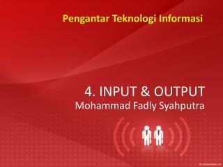 4. INPUT & OUTPUT