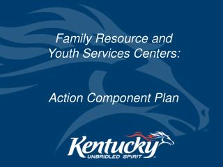 Family Resource and  Youth Services Centers:  Action Component Plan