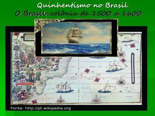 Quinhentismo no Brasil   O Brasil-col�nia de 1500 a 1600