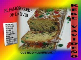 OJALA QUE  EL KEKE DE FEDERICO  NO SEA  MOTIVO DE DIVISIONISMO ESTA BUENISIMO NO SE OLVIDEN