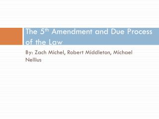 The 5 th  Amendment and Due Process of the Law