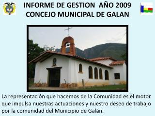 INFORME DE GESTION  A�O 2009 CONCEJO MUNICIPAL DE GALAN