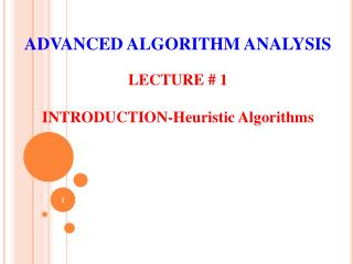 ADVANCED ALGORITHM ANALYSIS LECTURE # 1 INTRODUCTION-H euristic Algorithms