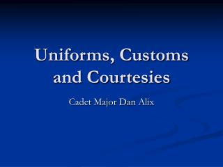 Uniforms, Customs and Courtesies