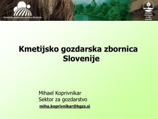 Kmetijsko gozdarska zbornica Slovenije Mihael Koprivnikar  Sektor za gozdarstvo