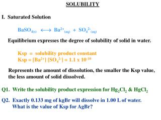 SOLUBILITY I.  Saturated Solution 	BaSO 4(s)   Ba 2+ (aq)   +  SO 4 2- (aq)