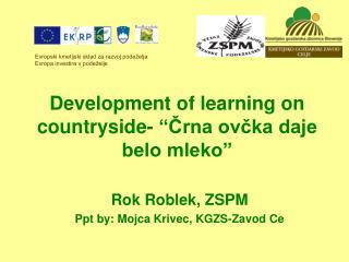"Development of learning on countryside- ""Črna ovčka daje belo mleko"""