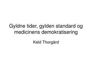 Gyldne tider, gylden standard og medicinens demokratisering