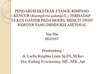 Pembimbing :  dr. Laella Kinghua Liana Sp.PA ,  M.Kes Dra .  Endang Evacuasiany ,  MS.,AFK.,Apt