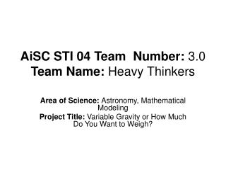 AiSC STI 04 Team  Number:  3.0  Team Name:  Heavy Thinkers