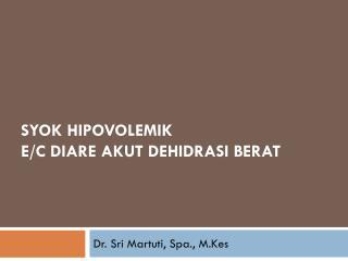 SYOK HIPOVOLEMIK  E/C DIARE AKUT DEHIDRASI BERAT