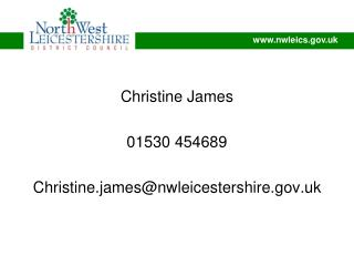 Christine James 01530 454689 Christine.james@nwleicestershire.uk