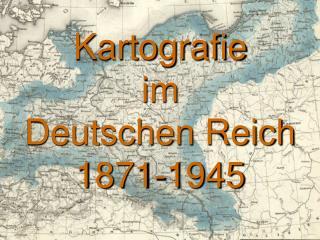 Kartografie im Deutschen Reich  1871-1945