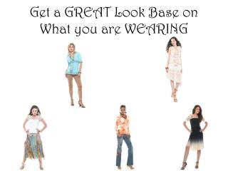 Get a GREAT Look Base on What you are WEARING