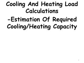 Cooling  And Heating Load Calculations  -Estimation Of Required Cooling/Heating Capacity