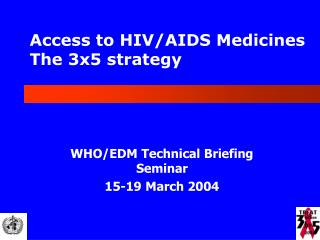 Access to HIV/AIDS Medicines  The 3x5 strategy