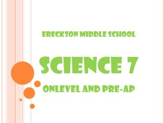 Ereckson Middle School Science 7 Onlevel and Pre-AP