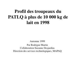 Profil des troupeaux du PATLQ � plus de 10 000 kg de lait en 1998