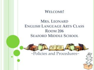 Welcome! Mrs .  Leonard English Language Arts Class Room 206 Seaford  Middle School
