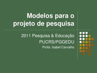 Modelos para o projeto de pesquisa