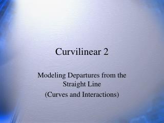 Curvilinear 2
