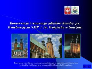 Konserwacja i renowacja zabytków Katedry pw.  Wniebowzięcia NMP  i  św. Wojciecha w Gnieźnie .
