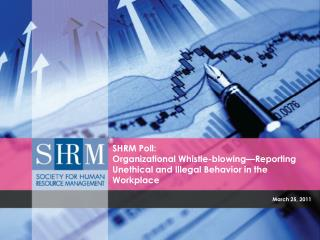 SHRM Poll:  Organizational Whistle-blowing Reporting Unethical and Illegal Behavior in the Workplace