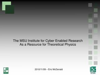The MSU Institute for Cyber Enabled Research As a Resource for Theoretical Physics