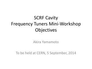 SCRF Cavity Frequency Tuners Mini-Workshop Objectives