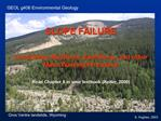 SLOPE FAILURE  Landslides, Mudflows, Earthflows, and other Mass Wasting Processes  Read Chapter 5 in your textbook Kelle