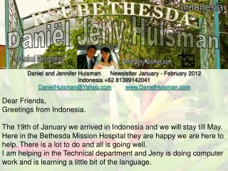 Daniel and Jennifer Huisman      Newsletter January - February 2012      Indonesia +62 81399142041