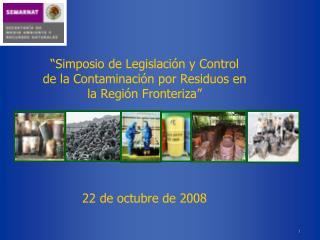 �Simposio de Legislaci�n y Control  de la Contaminaci�n por Residuos en la Regi�n Fronteriza�